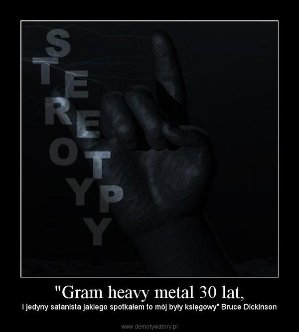 """""""Gram heavy metal 30 lat, – i jedyny satanista jakiego spotkałem to mój były księgowy"""" Bruce Dickinson"""