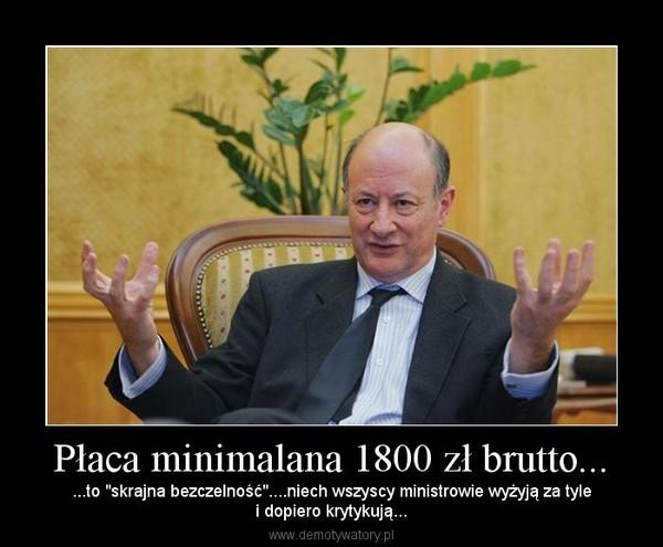 """Płaca minimalana 1800 zł brutto... – ...to """"skrajna bezczelność""""....niech wszyscy ministrowie wyżyją za tylei dopiero krytykują..."""