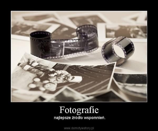 Fotografie – najlepsze źródło wspomnień.