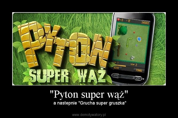 """Pyton super wąż"" – a nastepnie ""Grucha super gruszka"""