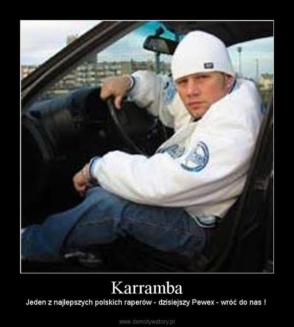 Karramba – Jeden z najlepszych polskich raperów - dzisiejszy Pewex - wróć do nas !