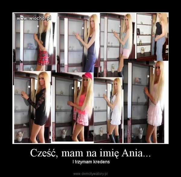 Cześć, mam na imię Ania... – I trzymam kredens