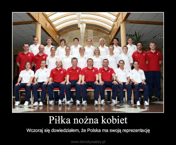 Piłka nożna kobiet – Wczoraj się dowiedziałem, że Polska ma swoją reprezentację