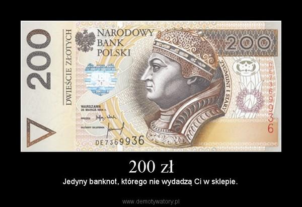 200 zł – Jedyny banknot, którego nie wydadzą Ci w sklepie.