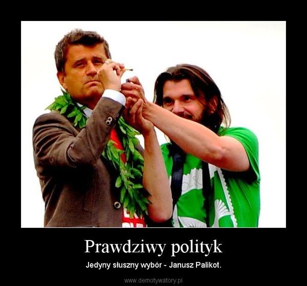 Prawdziwy polityk – Jedyny słuszny wybór - Janusz Palikot.