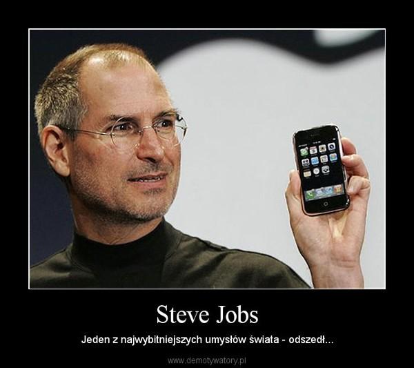 Steve Jobs – Jeden z najwybitniejszych umysłów świata - odszedł...