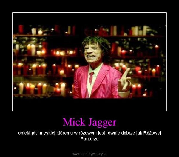 Mick Jagger – obiekt płci męskiej któremu w różowym jest równie dobrze jak Różowej Panterze
