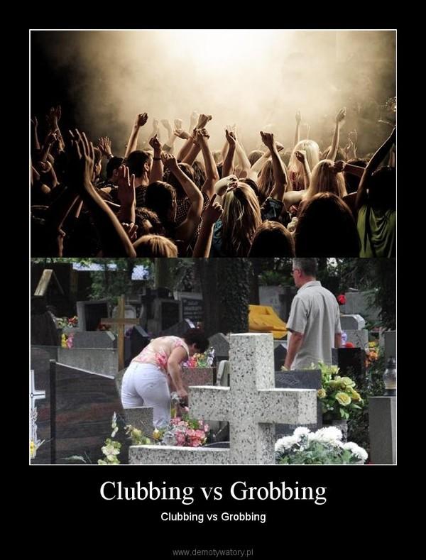 Clubbing vs Grobbing – Clubbing vs Grobbing