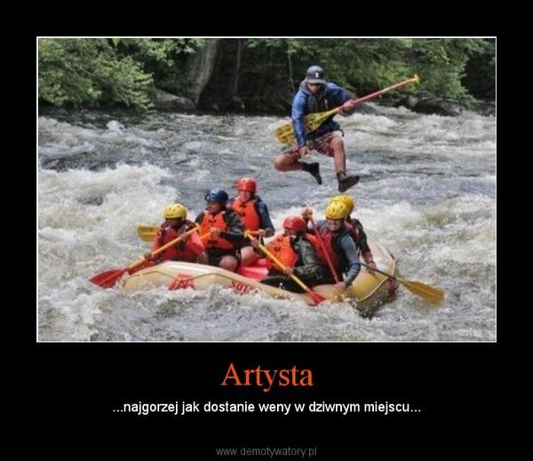 Artysta – ...najgorzej jak dostanie weny w dziwnym miejscu...
