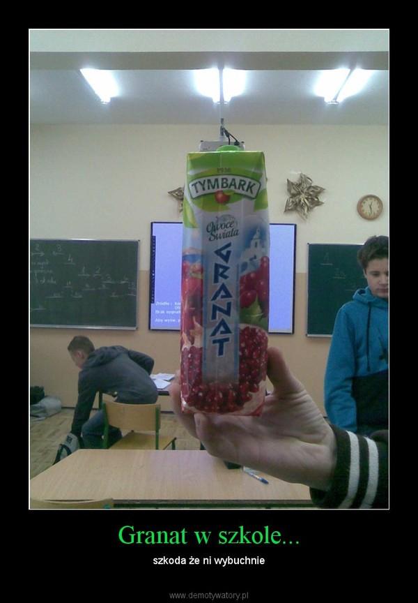 Granat w szkole... – szkoda że ni wybuchnie