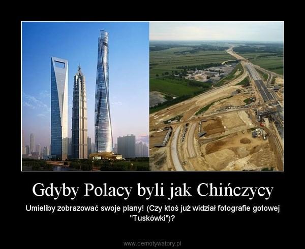 """Gdyby Polacy byli jak Chińczycy – Umieliby zobrazować swoje plany! (Czy ktoś już widział fotografie gotowej """"Tuskówki"""")?"""