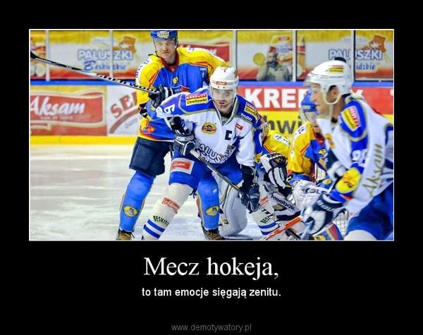 Mecz hokeja, – to tam emocje sięgają zenitu.