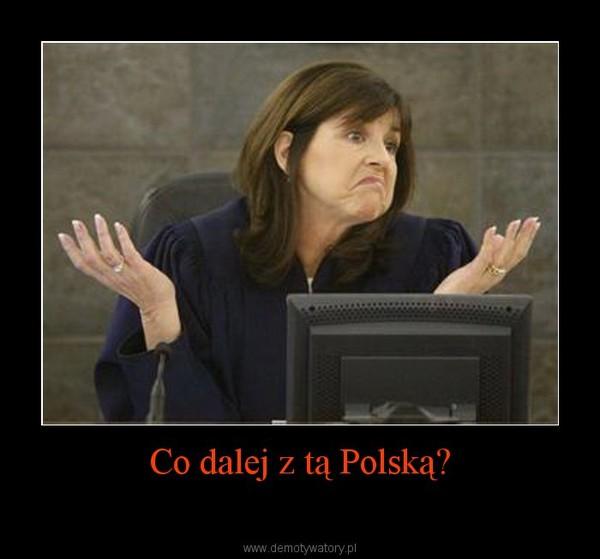 Co dalej z tą Polską? –