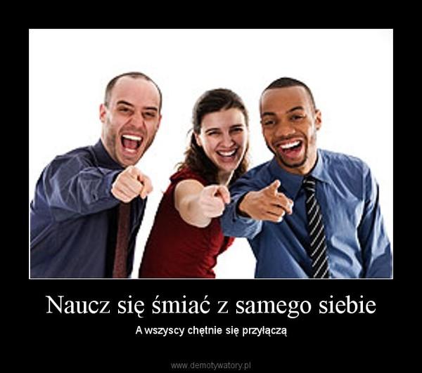 Naucz się śmiać z samego siebie – A wszyscy chętnie się przyłączą