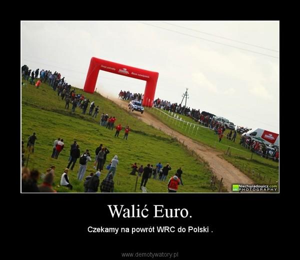 Walić Euro. – Czekamy na powrót WRC do Polski .