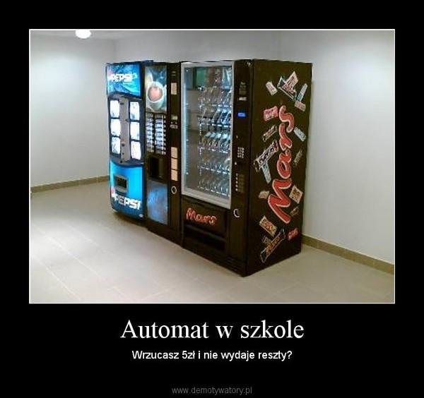 Automat w szkole – Wrzucasz 5zł i nie wydaje reszty?