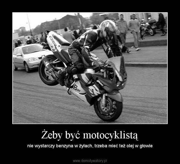 Żeby być motocyklistą – nie wystarczy benzyna w żyłach, trzeba mieć też olej w głowie