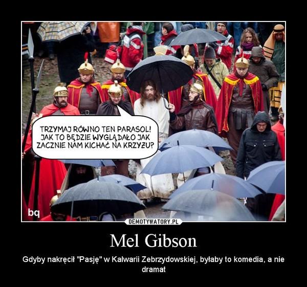 """Mel Gibson – Gdyby nakręcił """"Pasję"""" w Kalwarii Zebrzydowskiej, byłaby to komedia, a nie dramat"""