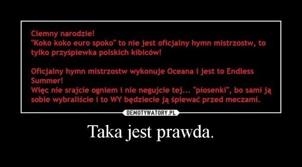 Taka jest prawda. –