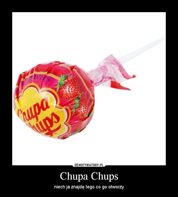 Chupa Chups – niech ja znajdę tego co go otworzy