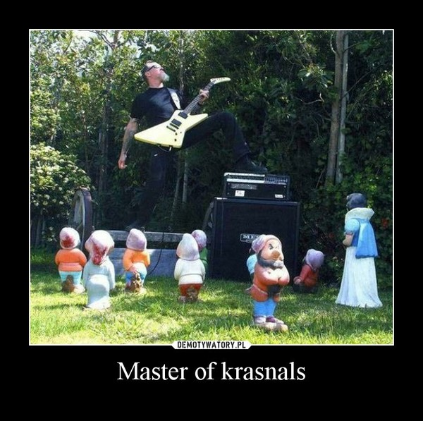 Master of krasnals –