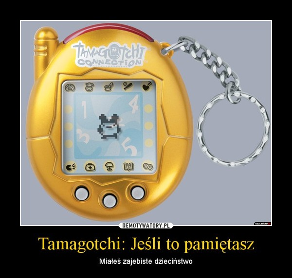 Tamagotchi: Jeśli to pamiętasz – Miałeś zajebiste dzieciństwo
