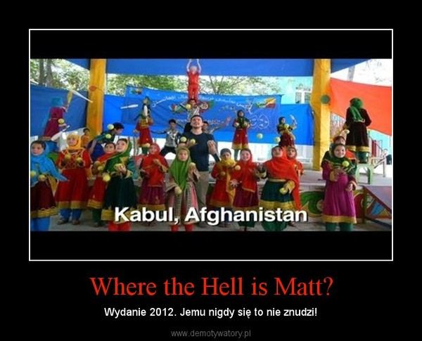 Where the Hell is Matt? – Wydanie 2012. Jemu nigdy się to nie znudzi!