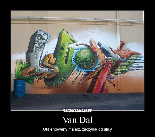 Van Dal – Utalentowany malarz, zaczynał od ulicy