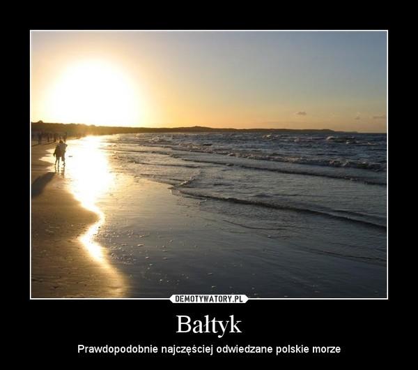 Bałtyk – Prawdopodobnie najczęściej odwiedzane polskie morze
