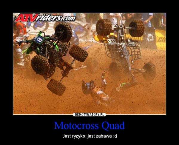 Motocross Quad – Jest ryzyko, jest zabawa ;d