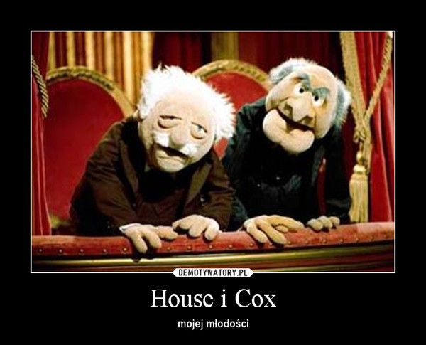 House i Cox – mojej młodości