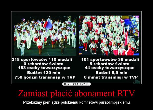 Zamiast płacić abonament RTV – Przekażmy pieniądze polskiemu komitetowi paraolimpijskiemu