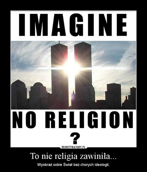 To nie religia zawiniła...