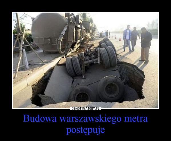 Budowa warszawskiego metra postępuje –