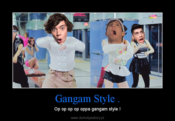 Gangam Style . – Op op op op oppa gangam style !