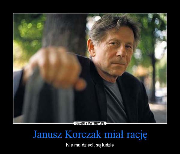 Janusz Korczak miał rację – Nie ma dzieci, są ludzie