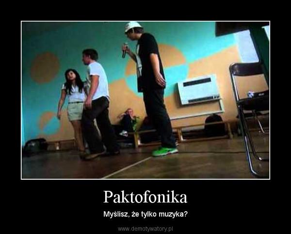 Paktofonika – Myślisz, że tylko muzyka?