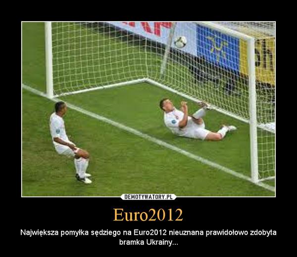 Euro2012 – Największa pomyłka sędziego na Euro2012 nieuznana prawidołowo zdobyta bramka Ukrainy...