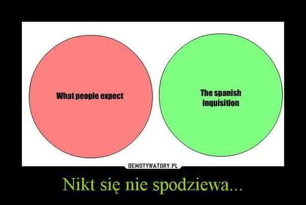 Nikt się nie spodziewa... –