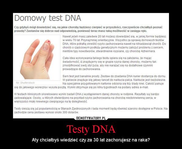 Testy DNA – Aty chciałbyś wiedzieć czy za 30 lat zachorujesz na raka?