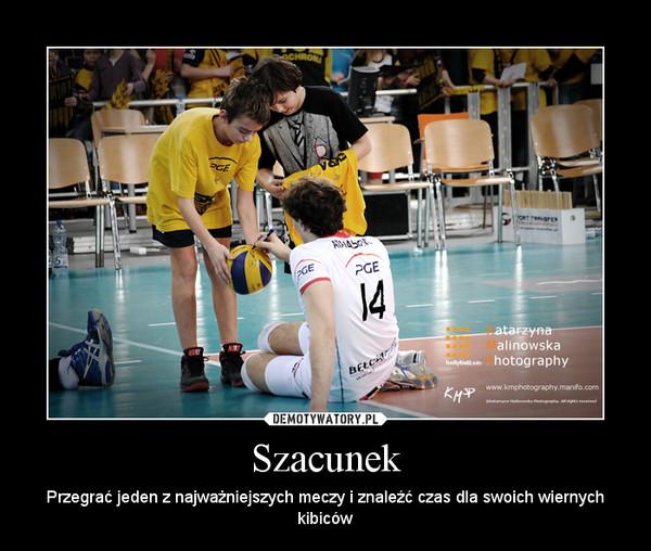 Szacunek – Przegrać jeden z najważniejszych meczy i znaleźć czas dla swoich wiernych kibiców
