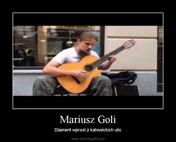 Mariusz Goli – Diament wprost z katowickich ulic