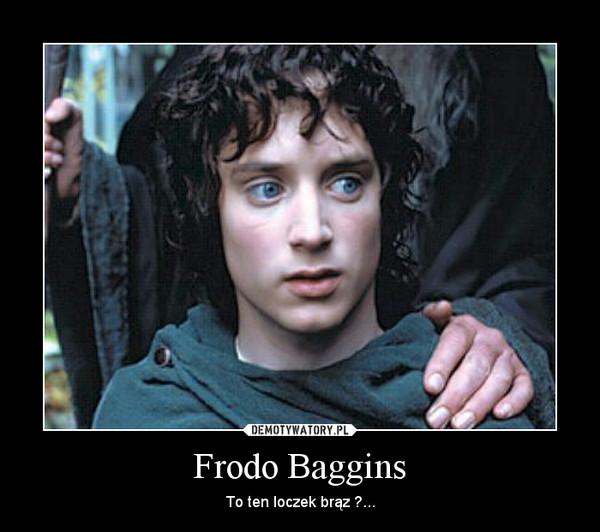 Frodo Baggins – To ten loczek brąz ?...