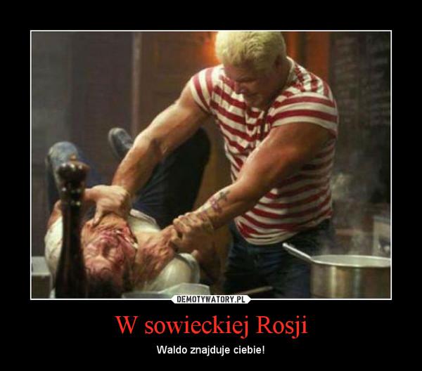 W sowieckiej Rosji – Waldo znajduje ciebie!