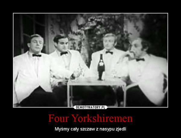 Four Yorkshiremen – Myśmy cały szczaw z nasypu zjedli