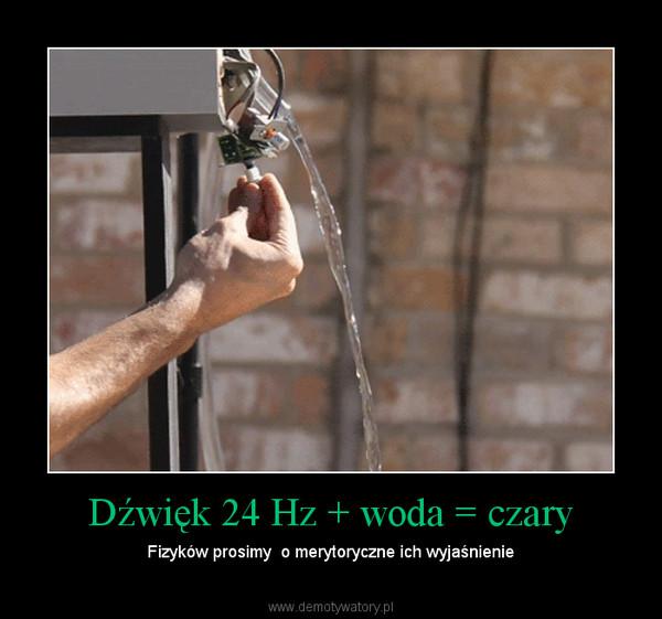 Dźwięk 24 Hz + woda = czary – Fizyków prosimy  o merytoryczne ich wyjaśnienie