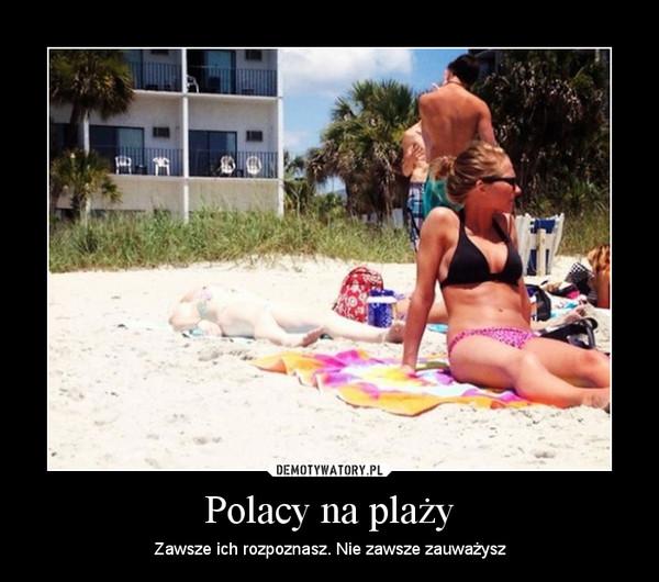 Polacy na plaży – Zawsze ich rozpoznasz. Nie zawsze zauważysz
