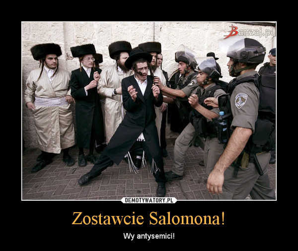 Zostawcie Salomona! – Wy antysemici!