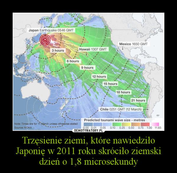 Trzęsienie ziemi, które nawiedziło Japonię w 2011 roku skróciło ziemski dzień o 1,8 microsekundy –