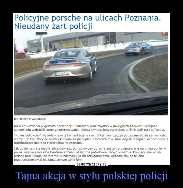 Tajna akcja w stylu polskiej policji –